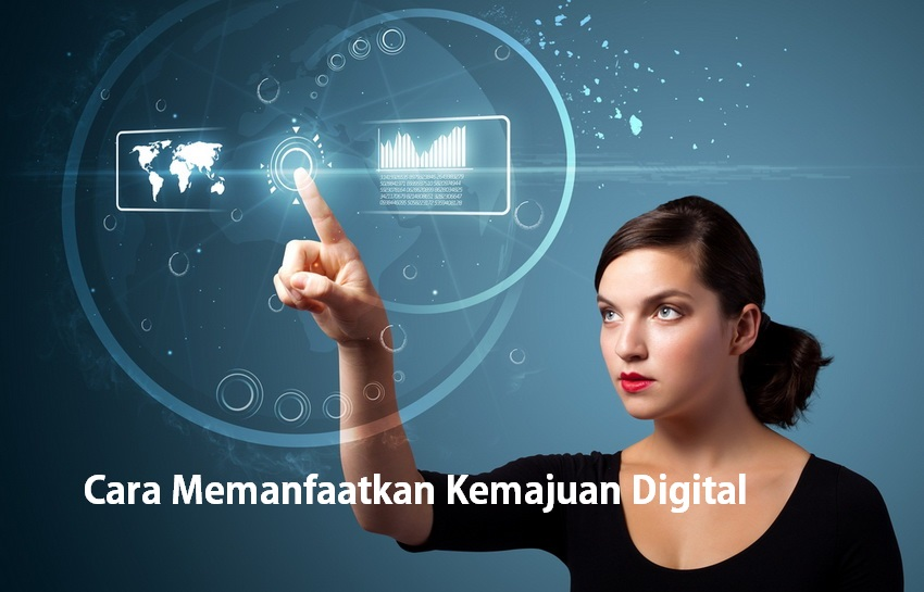 Cara Memanfaatkan Kemajuan Digital