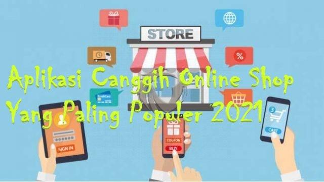 Aplikasi Canggih Online Shop Yang Paling Populer