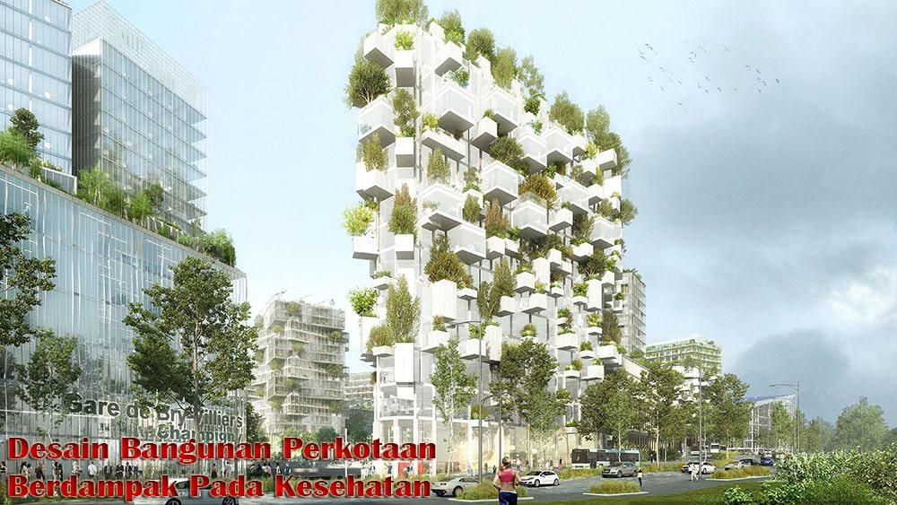 Desain Bangunan Perkotaan Sangat Berdampak Pada Kesehatan